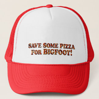 Save Pizza for BIGFOOT - Trucker Hat