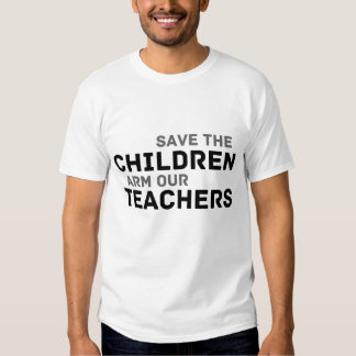 Save The Children, Arm Our Teachers Tshirts