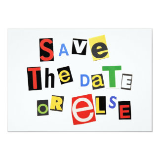 Save the Date or else! 13 Cm X 18 Cm Invitation Card