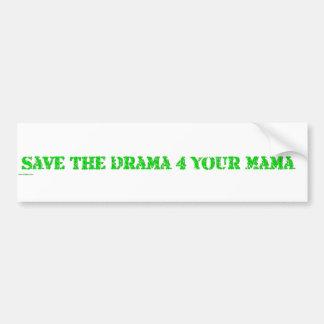 save the drama 4 your mama bumper sticker