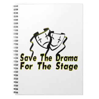 Save The Drama For The Stage Notebook