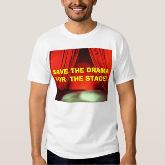 SAVE THE DRAMA FOR  THE STAGE! w/KBP on Back Tees