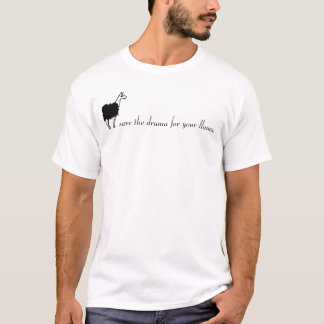 save the drama for your llama! T-Shirt