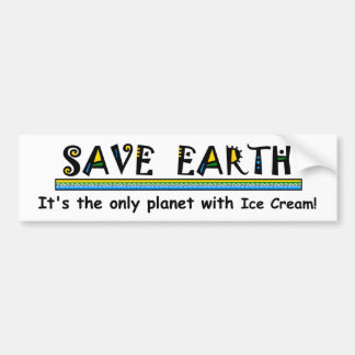 Save the Earth It's the only planet with Ice Cream Bumper Sticker