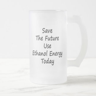 Save The Future Use Ethanol Energy Today Coffee Mugs