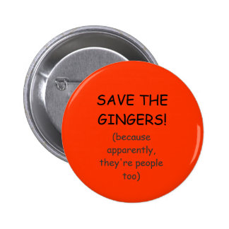 SAVE THE GINGERS! 6 CM ROUND BADGE