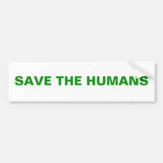 SAVE THE HUMANS BUMPER STICKERS