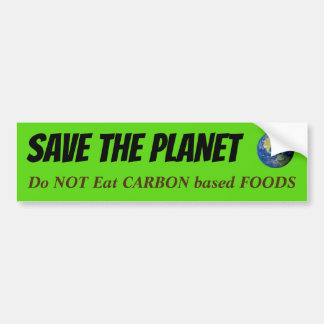 SAVE the PLANET - Do NOT Eat Carbon based Foods Bumper Sticker