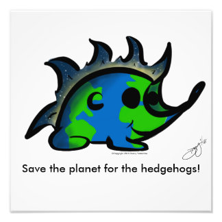 """""""Save the planet for the HedgeHogs!"""" Print"""