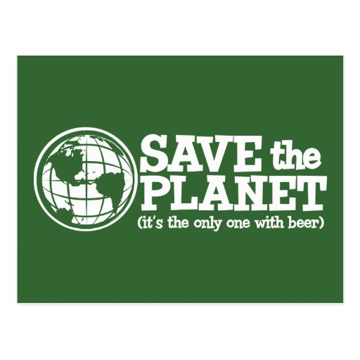 save the planet - it's the only one with beer postcard