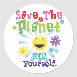 Save The Planet! Kill Yourself. Round Sticker
