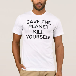 Save the planet kill yourself T-Shirt