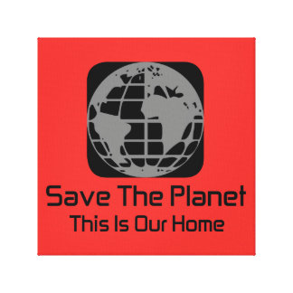 """Save The Planet, This Is Our Home""Canvas Canvas Print"