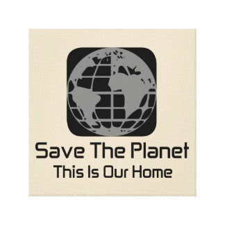 """""""Save The Planet, This Is Our Home""""Canvas Canvas Print"""