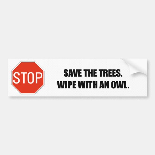 SAVE THE TREES. WIPE WITH AN OWL. BUMPER STICKER
