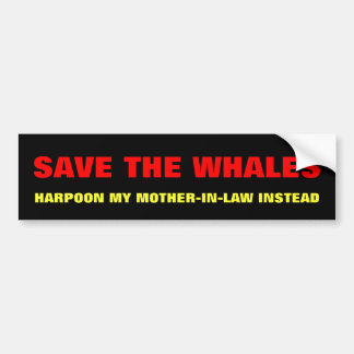 Save The Whales, Harpoon Mother-In-Law Instead Bumper Sticker