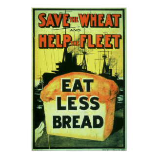 """Save the Wheat to Help the Fleet: Eat Less Bread"" Poster"
