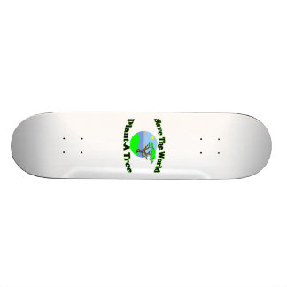 Save The World Plant A Tree Skate Deck