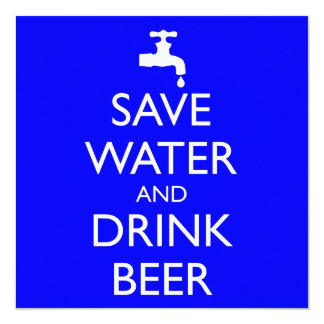 SAVE WATER AND DRINK BEER 13 CM X 13 CM SQUARE INVITATION CARD