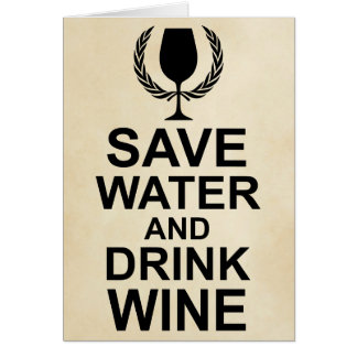 Save Water and Drink Wine Card