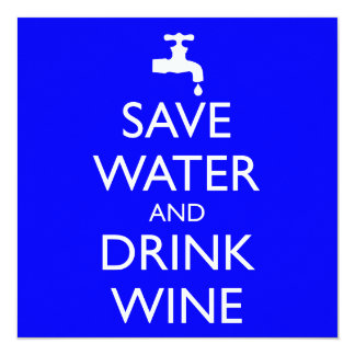 SAVE WATER AND DRINK WINE 13 CM X 13 CM SQUARE INVITATION CARD