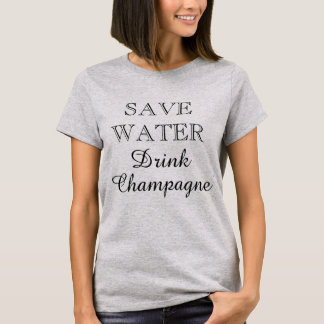 SAVE WATER DRINK CHAMPAGNE funny t shirt for women