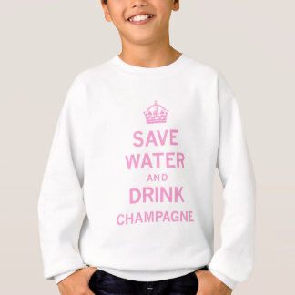 save water drink champagne sweatshirt