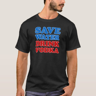 Save Water Drink Vodka T-Shirt