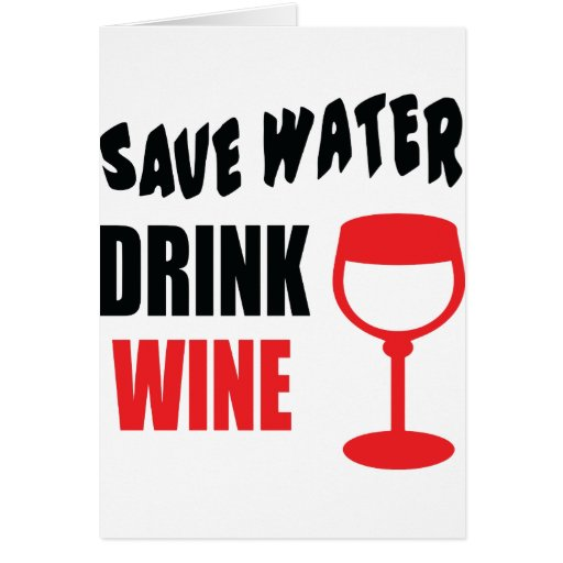 Save Water Drink Wine Greeting Cards