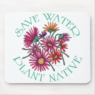 Save Water - Plant Native Mouse Pad