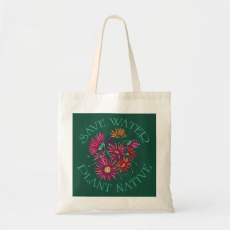 Save Water - Plant Native Tote Bag