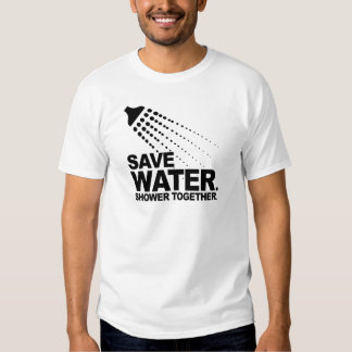 SAVE WATER. SHOWER TOGETHER. SHIRTS