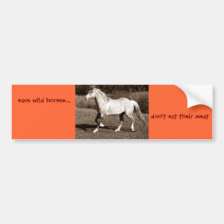 save wild horses..., don't eat their meat bumper sticker