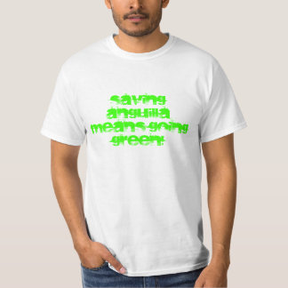Saving Anguilla means going GREEN! T-Shirt