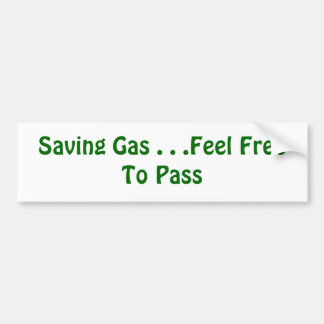 Saving Gas . . .Feel Free To Pass Bumper Sticker