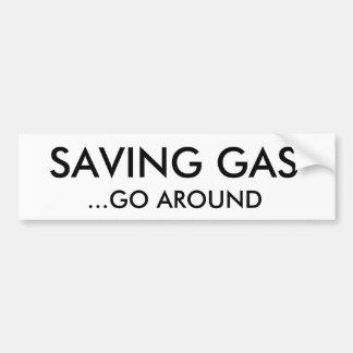 SAVING GAS, ...GO AROUND BUMPER STICKER