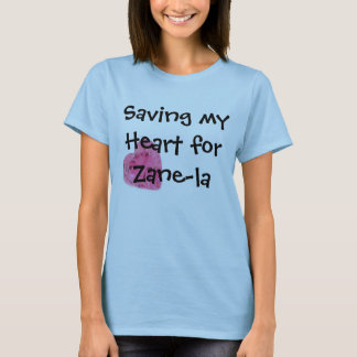 Saving my Heart for Zane-la Shirth T-Shirt