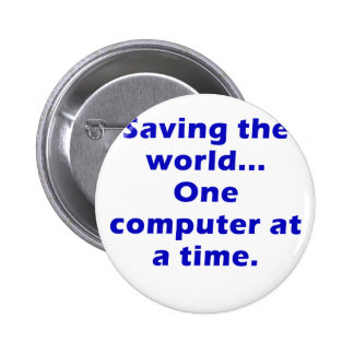 Saving the World One Computer at a Time 6 Cm Round Badge