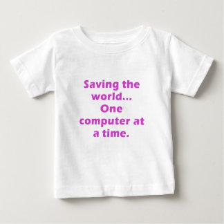 Saving the World One Computer at a Time Baby T-Shirt