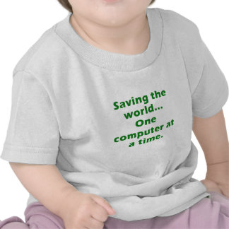 Saving the World One Computer at a Time Tshirt
