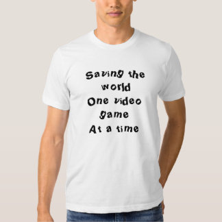 Saving the world One video game At a time Tshirts