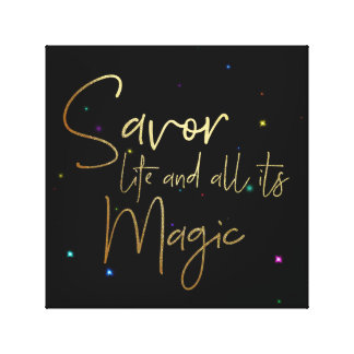 Savor life and all its magic.... 12x12 Canvas