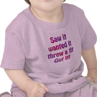 Saw It Wanted It Threw a Fit Got it T Shirts