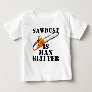 Sawdust Is Man Glitter Baby T-Shirt