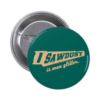 Sawdust is Man Glitter Woodworking humour 6 Cm Round Badge