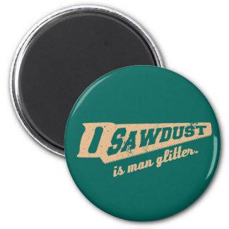 Sawdust is Man Glitter Woodworking humour 6 Cm Round Magnet