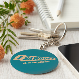 Sawdust is Man Glitter Woodworking humour Basic Round Button Key Ring