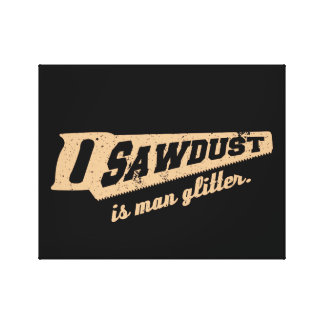 Sawdust is Man Glitter Woodworking humour Canvas Print