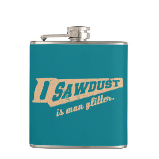 Sawdust is Man Glitter Woodworking humour Hip Flask