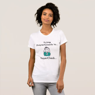 Say a prayer for your paycheck..can't hurt! T-Shirt